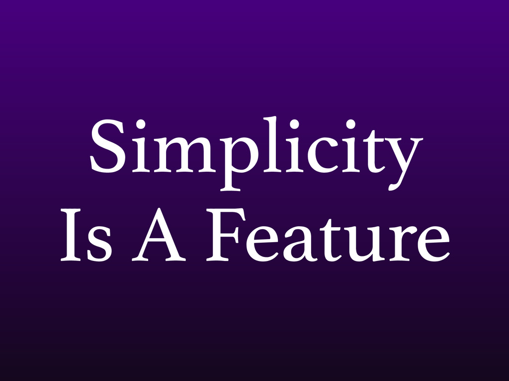 Simplicity Is A Feature