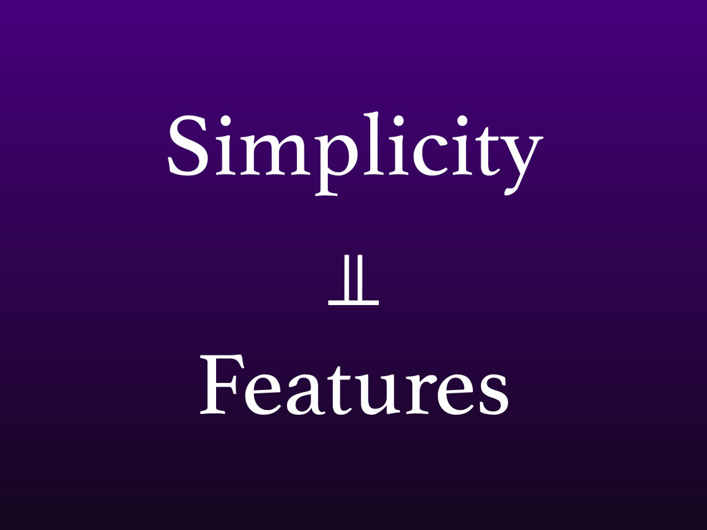 Simplicity ⫫ Features