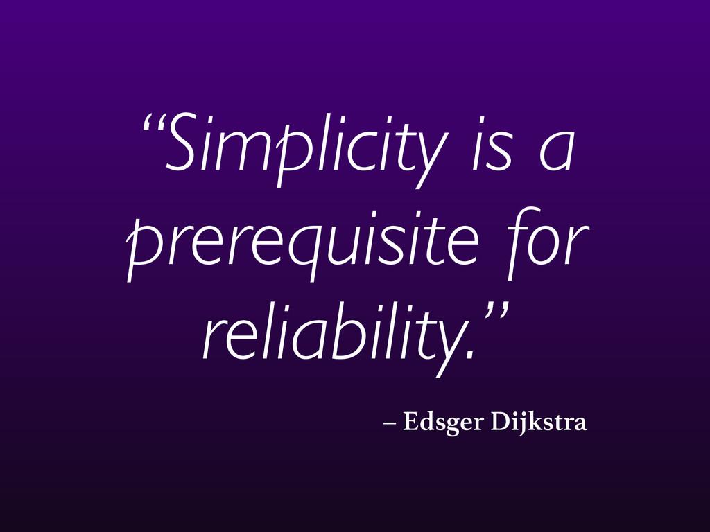 "– Edsger Dijkstra ""Simplicity is a prerequisite..."