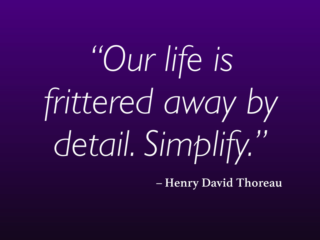 """– Henry David Thoreau """"Our life is frittered aw..."""