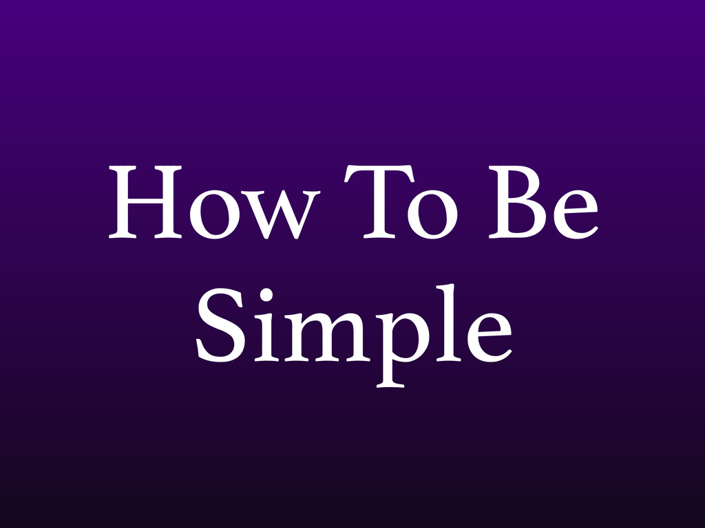 How To Be Simple