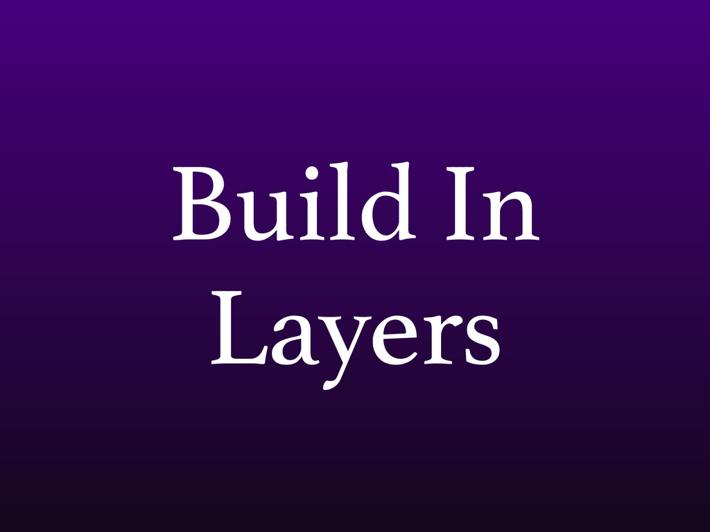 Build In Layers