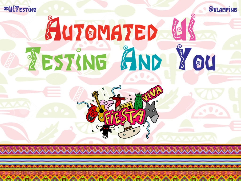 @klamping #UITesting Automated UI Testing And Y...