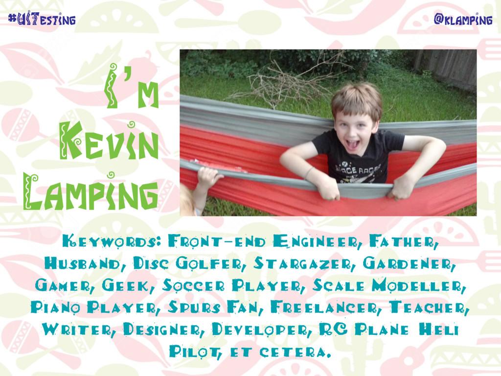 @klamping #UITesting I'm Kevin Lamping Keywords...