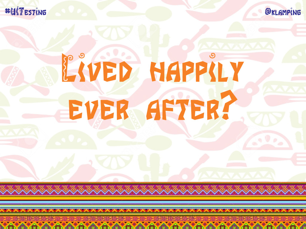 @klamping #UITesting Lived happily ever after?