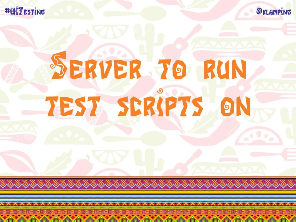 @klamping #UITesting Server to run test scripts...