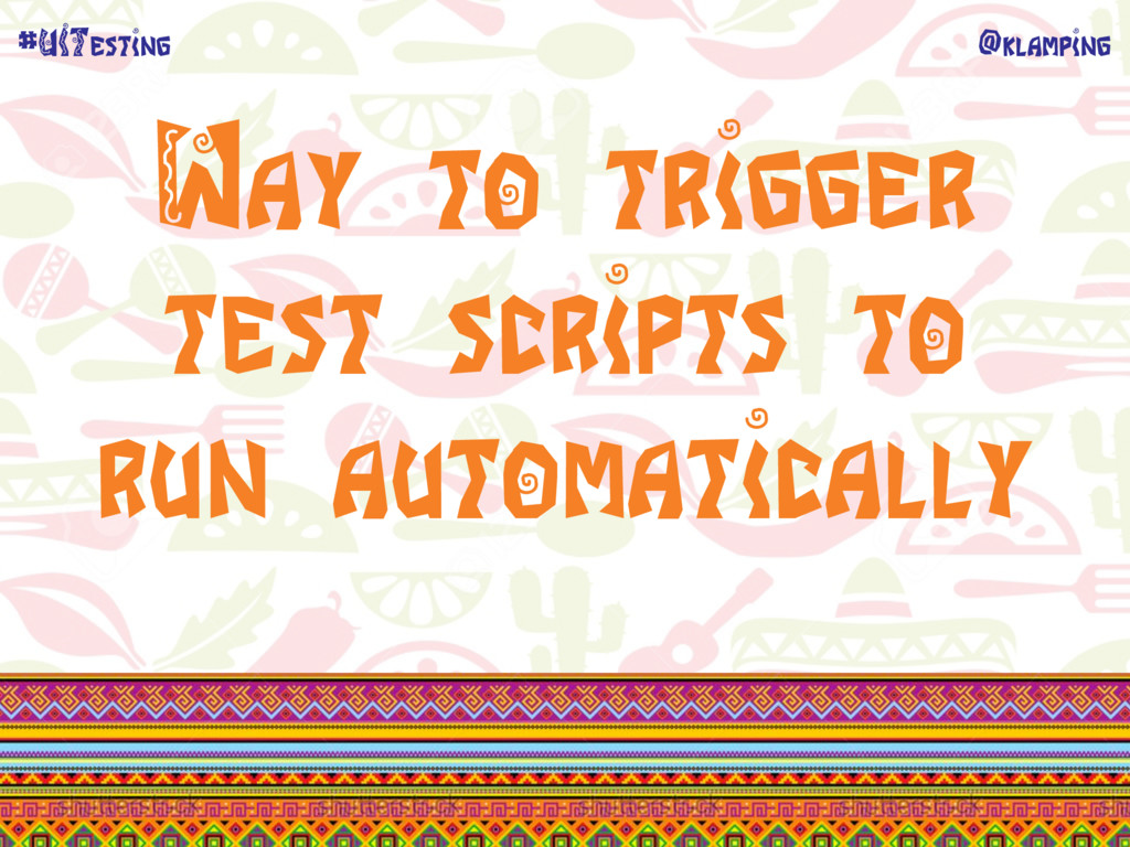 @klamping #UITesting Way to trigger test script...