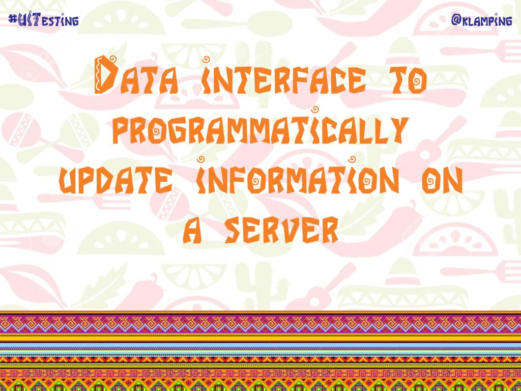 @klamping #UITesting Data interface to programm...