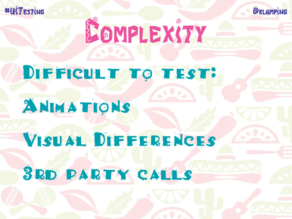 @klamping #UITesting Complexity Difficult to te...