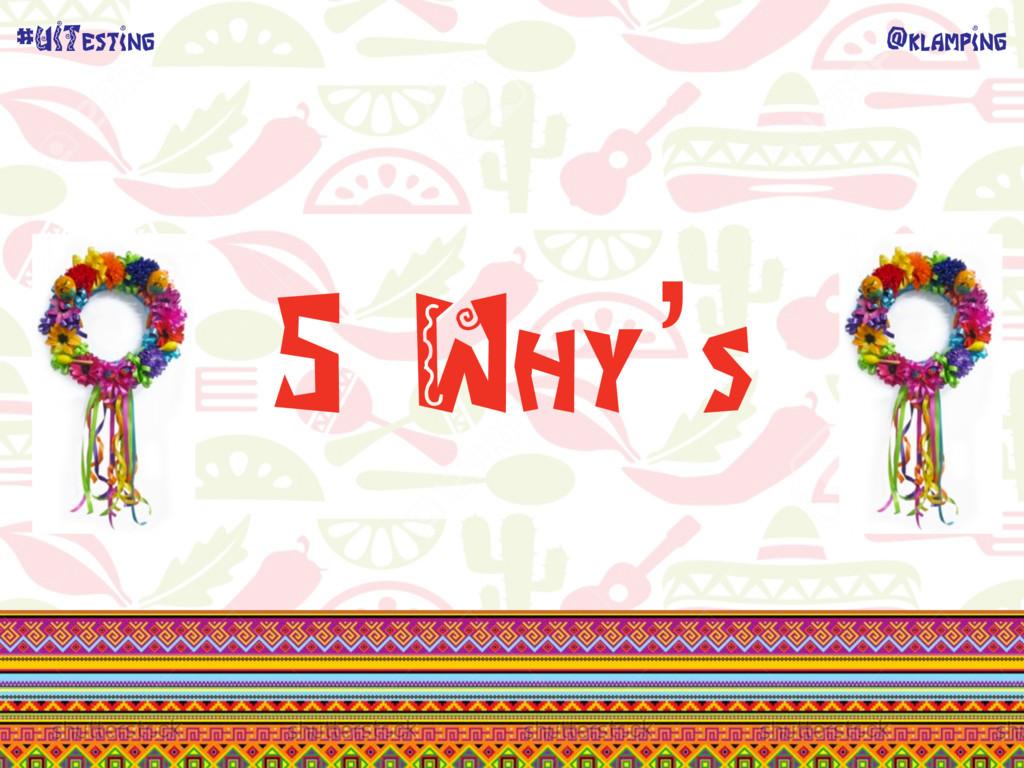 @klamping #UITesting 5 Why's