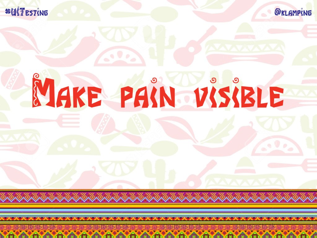 @klamping #UITesting Make pain visible