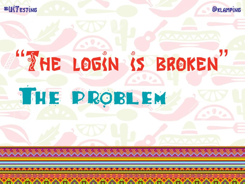 """@klamping #UITesting """"The login is broken"""" The ..."""