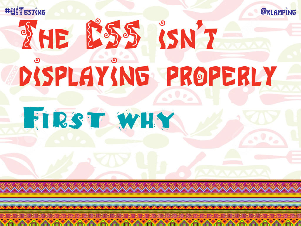@klamping #UITesting The CSS isn't displaying p...