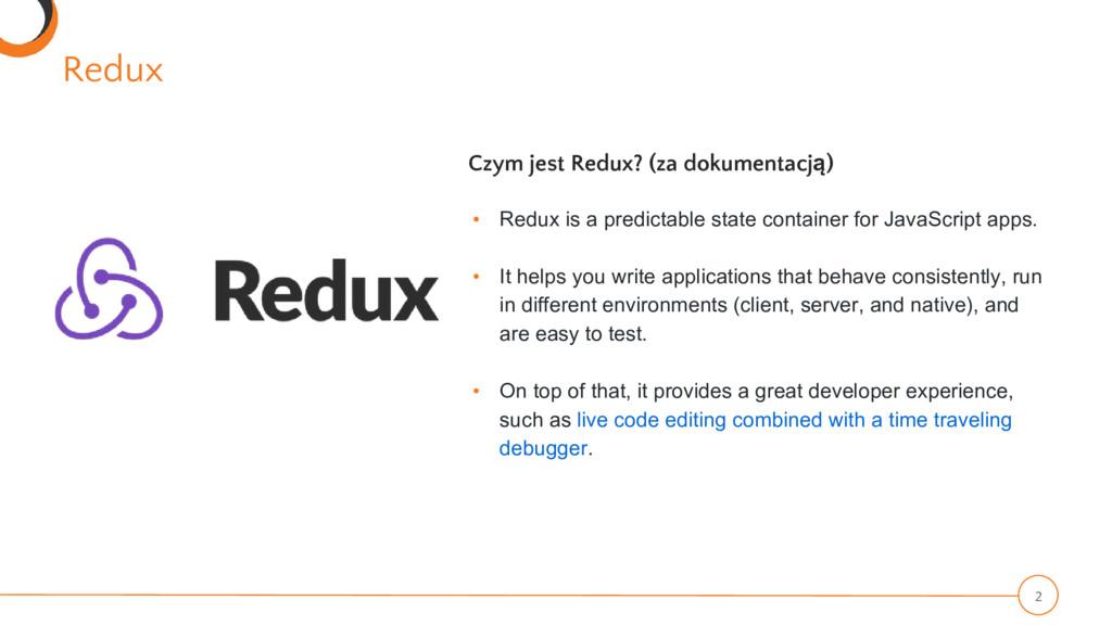 Redux 2 Czym jest Redux? (za dokumentacją) • Re...