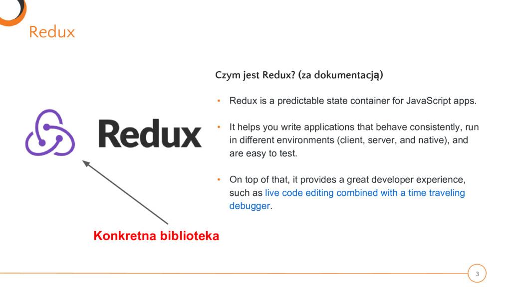 Redux 3 Czym jest Redux? (za dokumentacją) • Re...