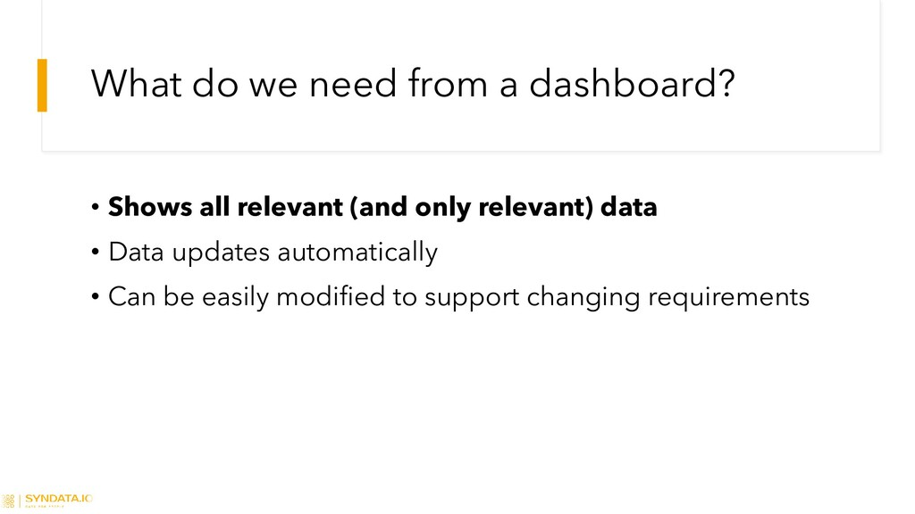 What do we need from a dashboard? • Shows all r...