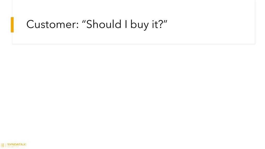 "Customer: ""Should I buy it?"""