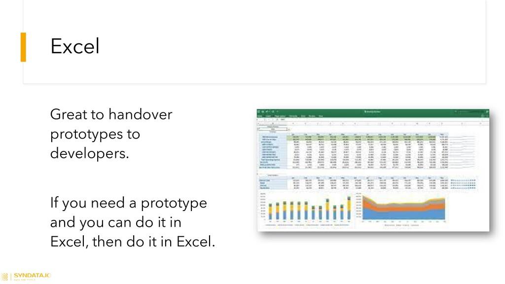 Excel Great to handover prototypes to developer...