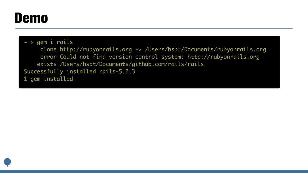 Demo ~ > gem i rails clone http://rubyonrails.o...