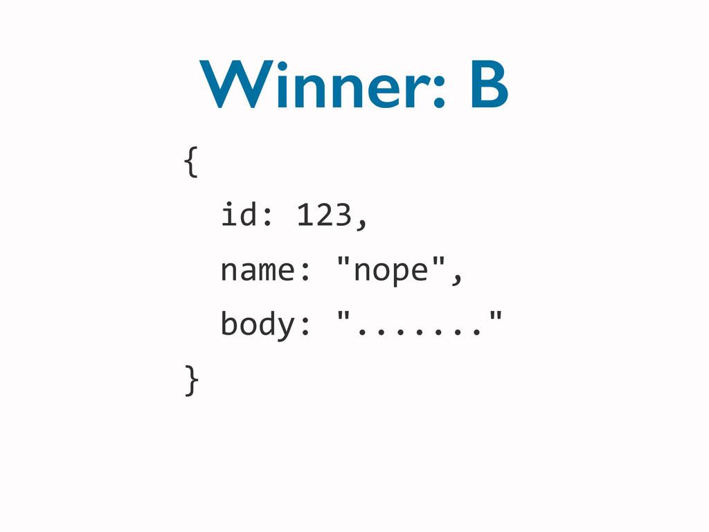 Winner: B {    id: 123,    ...