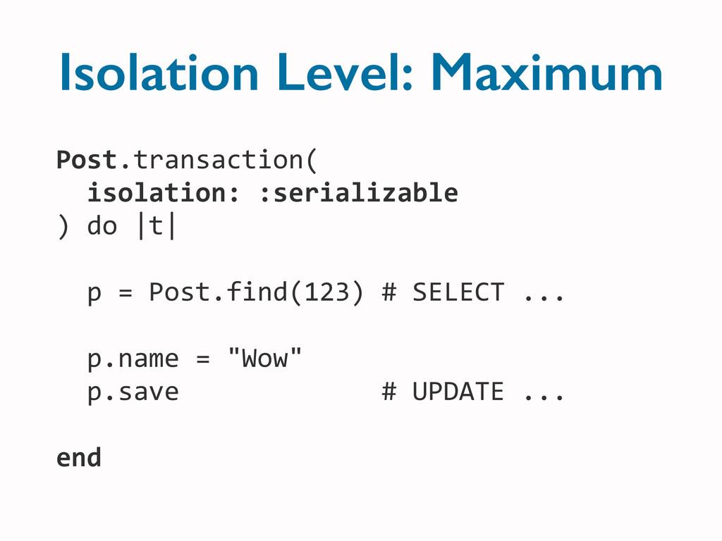 Post.transaction(   isolation: :seria...