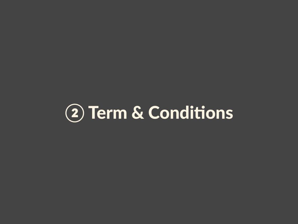 ② Term & CondiAons