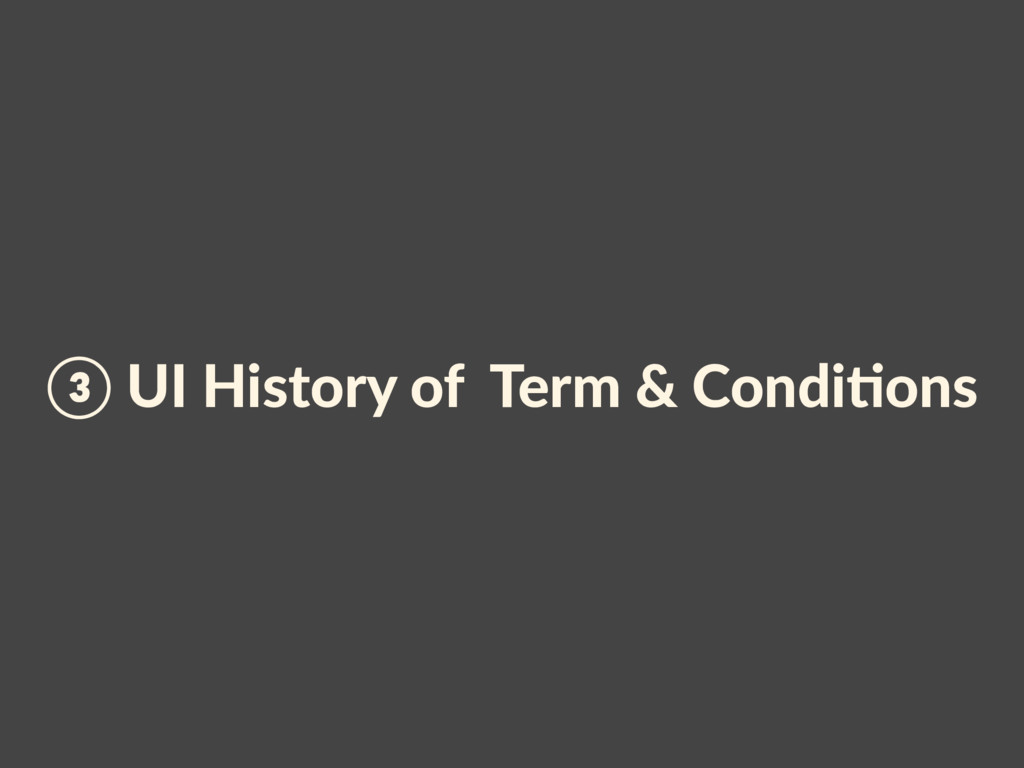 ③ UI History of Term & CondiAons