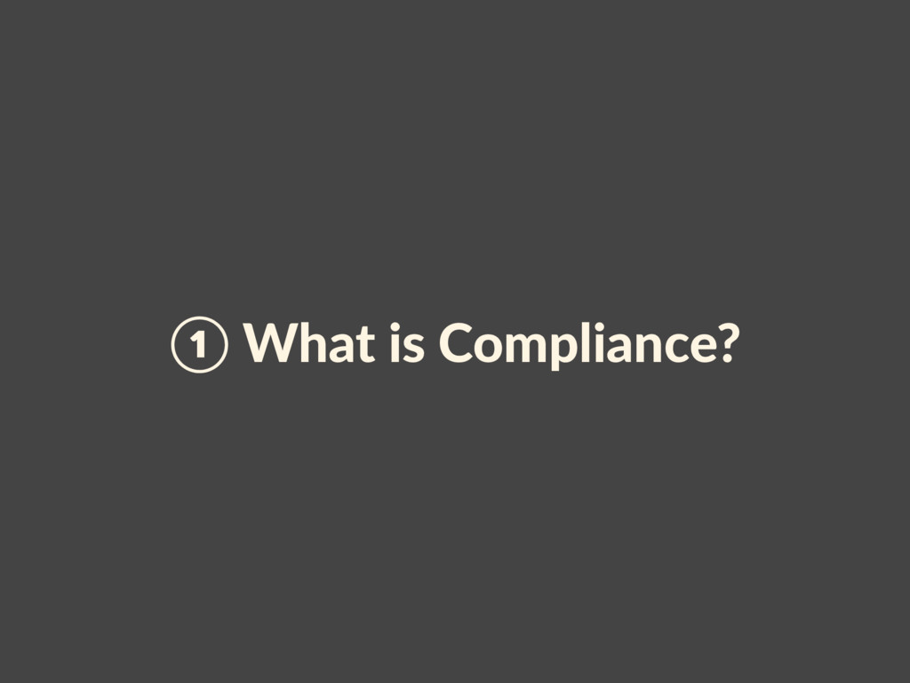 ① What is Compliance?