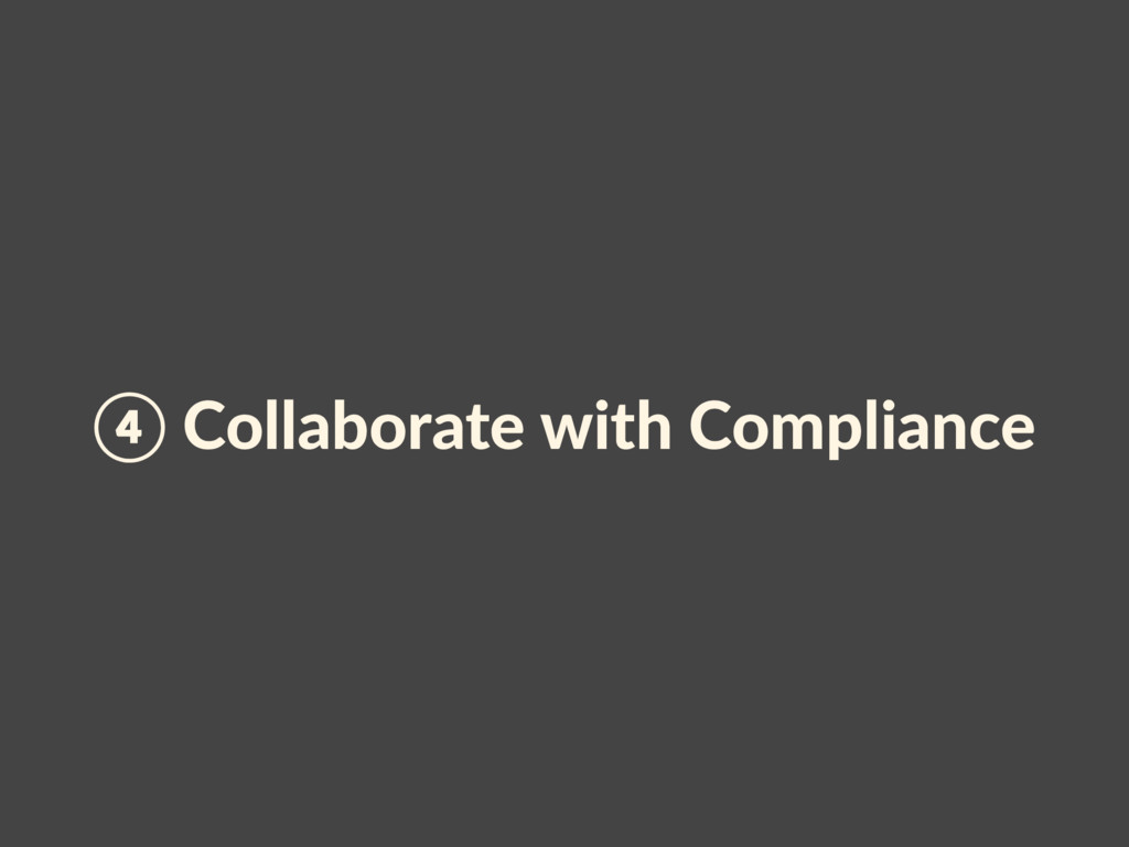 ④ Collaborate with Compliance