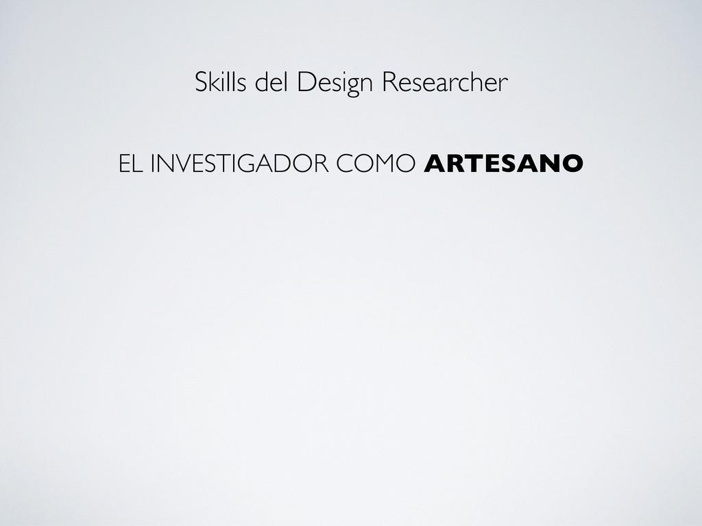 EL INVESTIGADOR COMO ARTESANO Skills del Design...