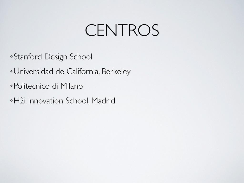 CENTROS ❖ Stanford Design School ❖ Universidad ...