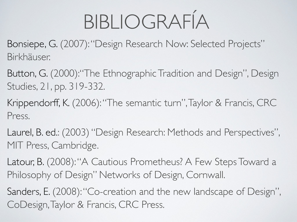 "BIBLIOGRAFÍA Bonsiepe, G. (2007): ""Design Resea..."