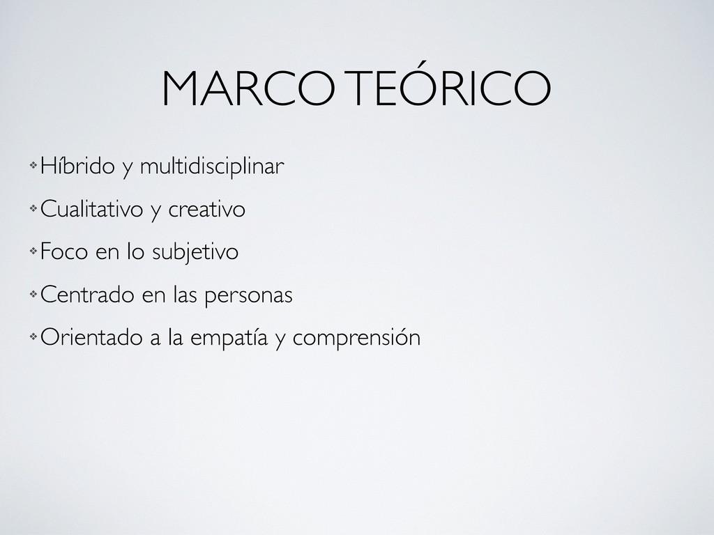 MARCO TEÓRICO ❖ Híbrido y multidisciplinar ❖ Cu...