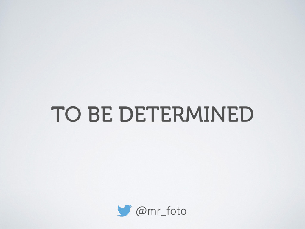 TO BE DETERMINED T B D @mr_foto