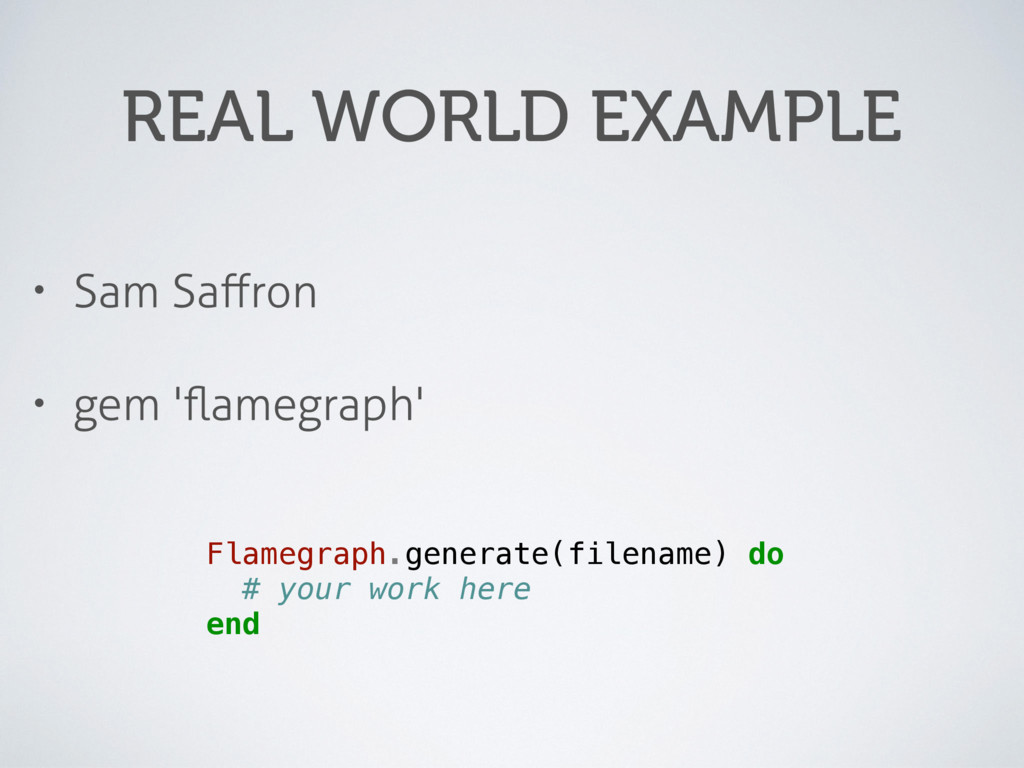 REAL WORLD EXAMPLE • Sam Saffron • gem 'flamegrap...