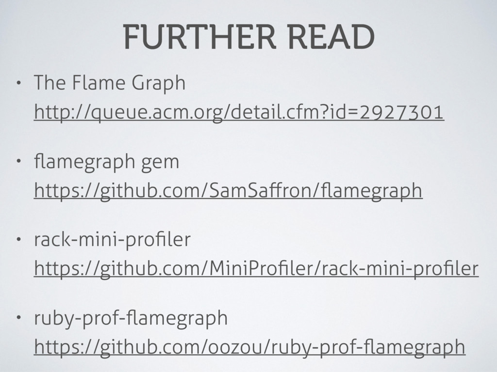 FURTHER READ • The Flame Graph