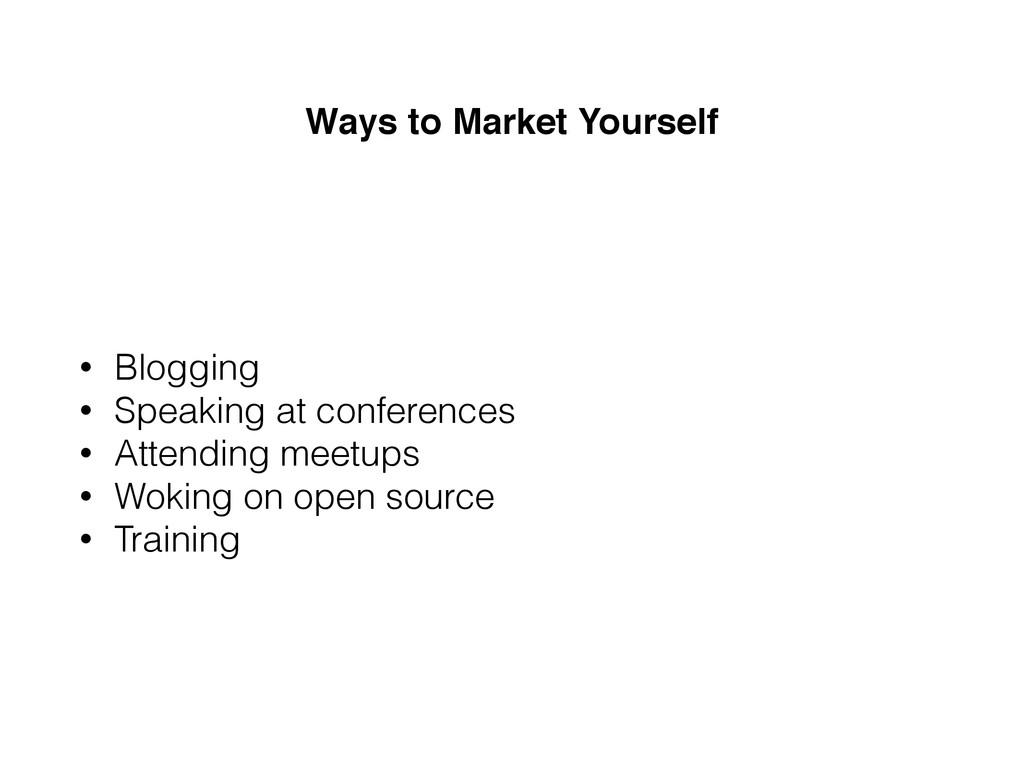 Ways to Market Yourself • Blogging • Speaking a...