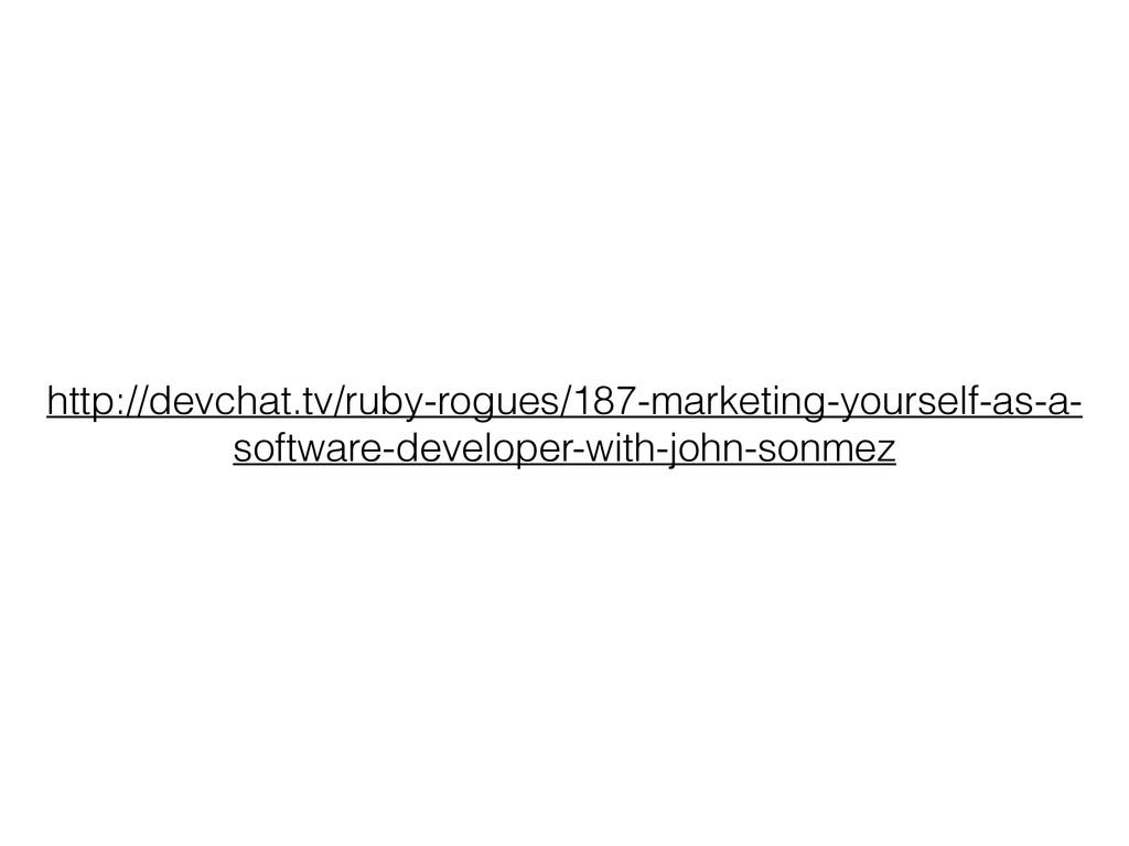 http://devchat.tv/ruby-rogues/187-marketing-you...
