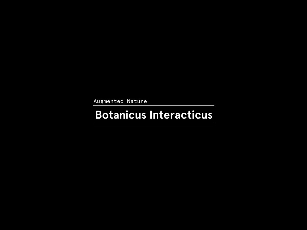 Botanicus Interacticus Augmented Nature