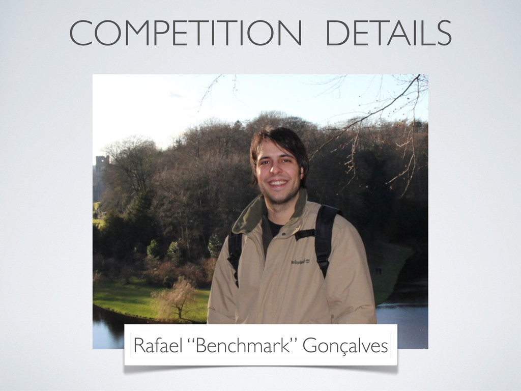 "COMPETITION DETAILS Rafael ""Benchmark"" Gonçalves"