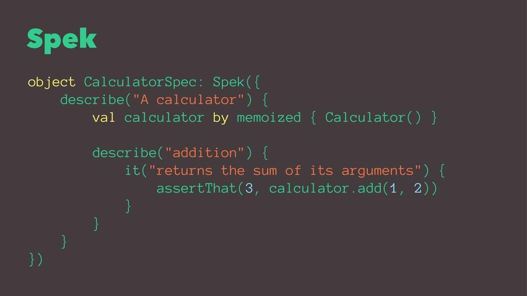 "Spek object CalculatorSpec: Spek({ describe(""A ..."