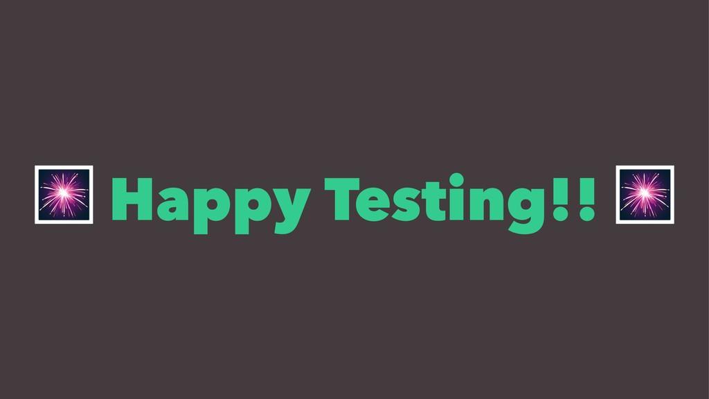 ! Happy Testing!!
