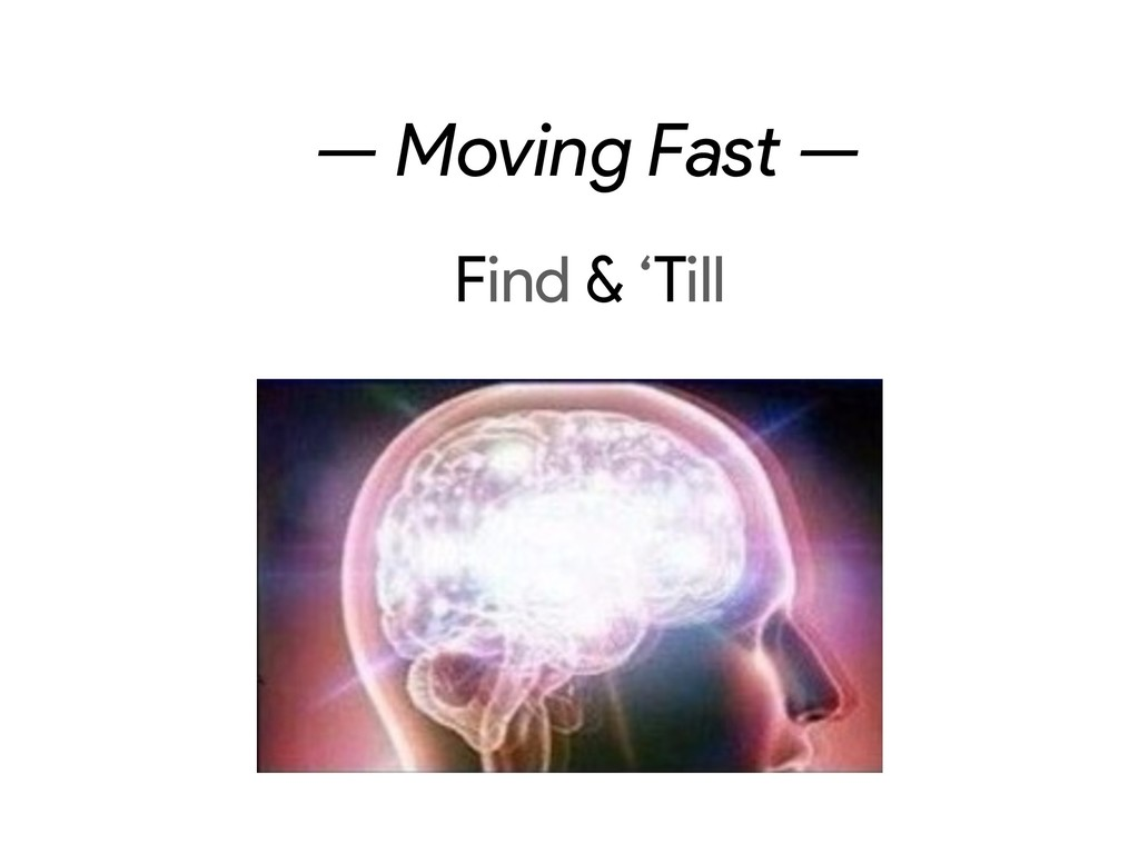 — Moving Fast — Find & 'Till