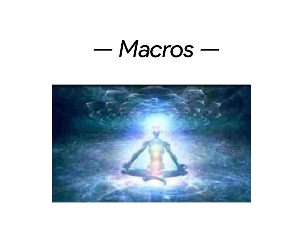 — Macros —
