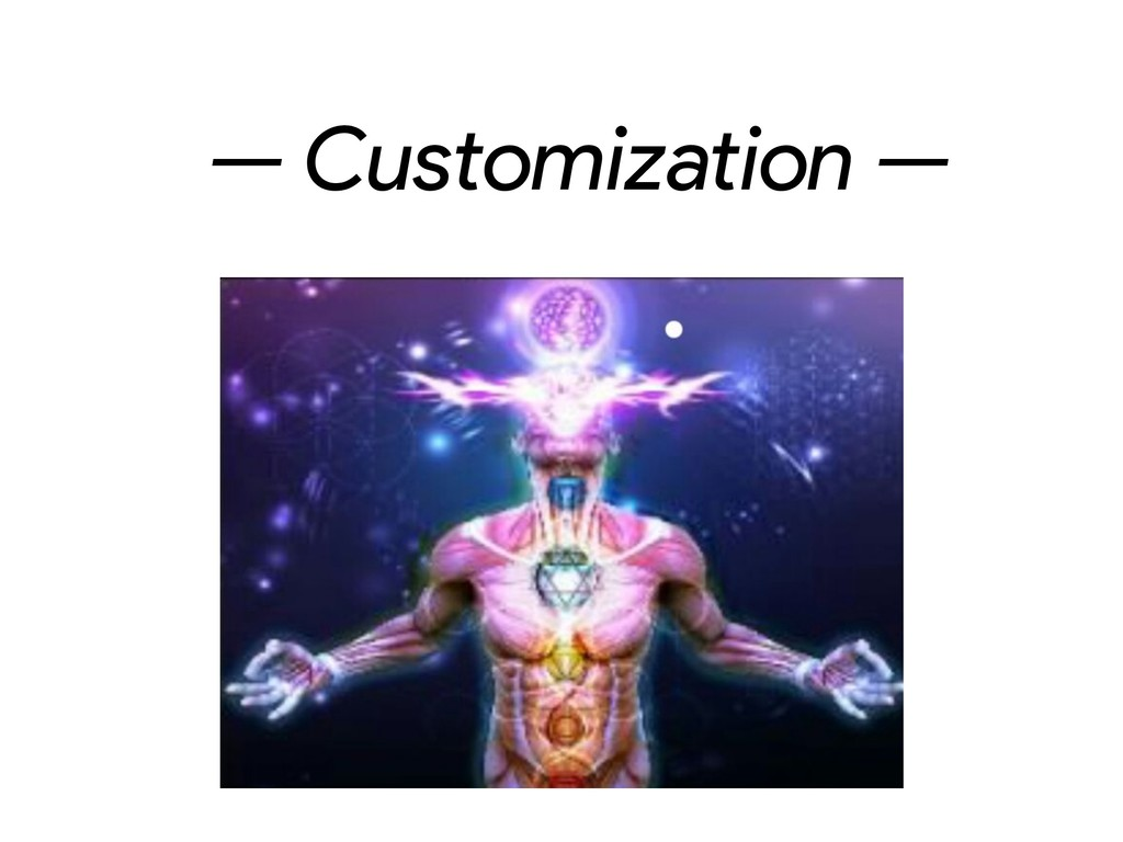 — Customization —
