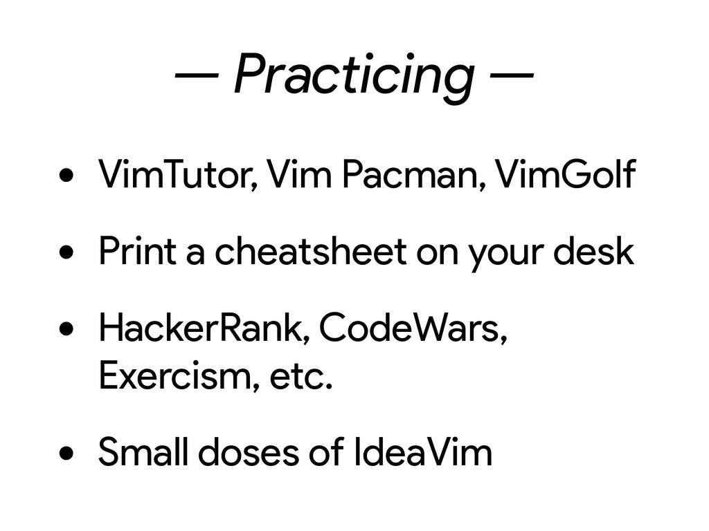 — Practicing — • VimTutor, Vim Pacman, VimGolf ...