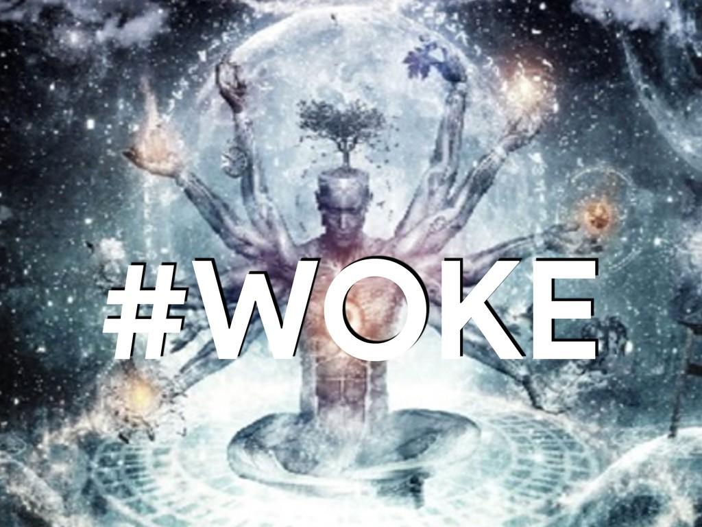 #WOKE