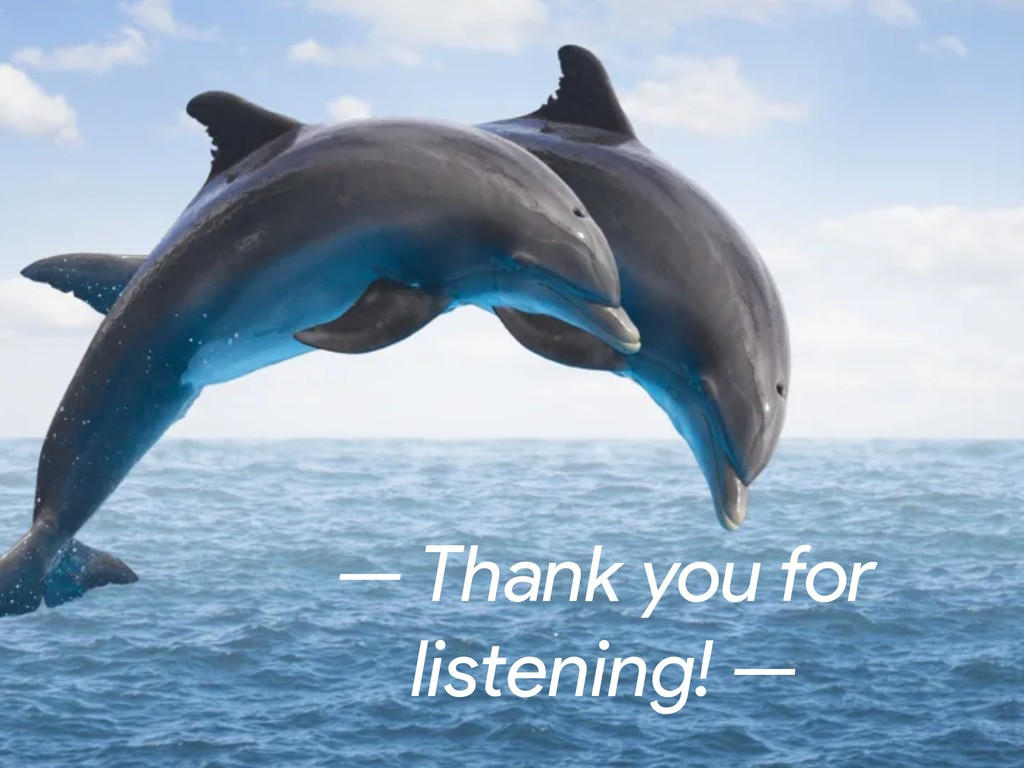 — Thank you for listening! —