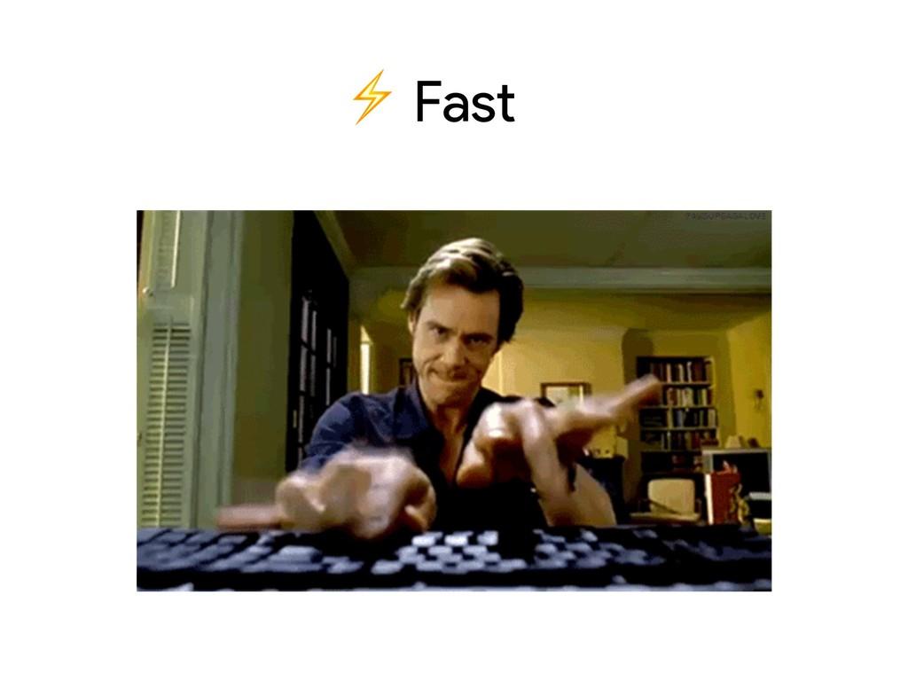 ⚡ Fast