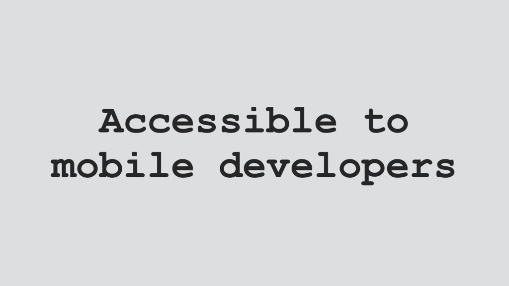 Accessible to mobile developers